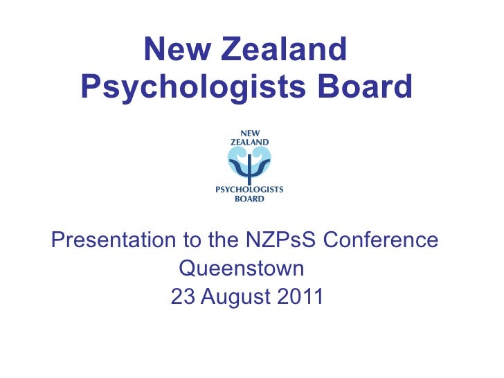 New Zealand  Psychologists Board   Presentation to the NZPsS Conference  Queenstown  23 August 2011