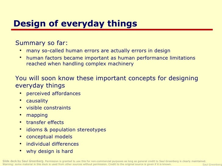 Design of everyday things <ul><li>Summary so far: </li></ul><ul><ul><li>many so-called human errors are actually errors in...