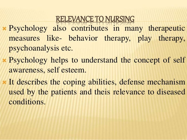 relationship of nursing and psychology Nearly all nursing degree programs include psychology courses, whether a basic course in general psychology or specialized courses in patient psychology that focuses on the mental states of ill or injured people nurses who are working on an advanced degree will typically take more courses on psychology than those with basic training.