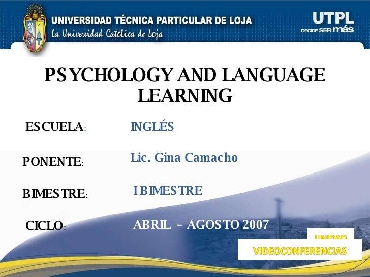 ESCUELA : PONENTE : BIMESTRE : PSYCHOLOGY AND LANGUAGE LEARNING CICLO : INGL É S I BIMESTRE Lic. Gina Camacho ABRIL  – AGO...