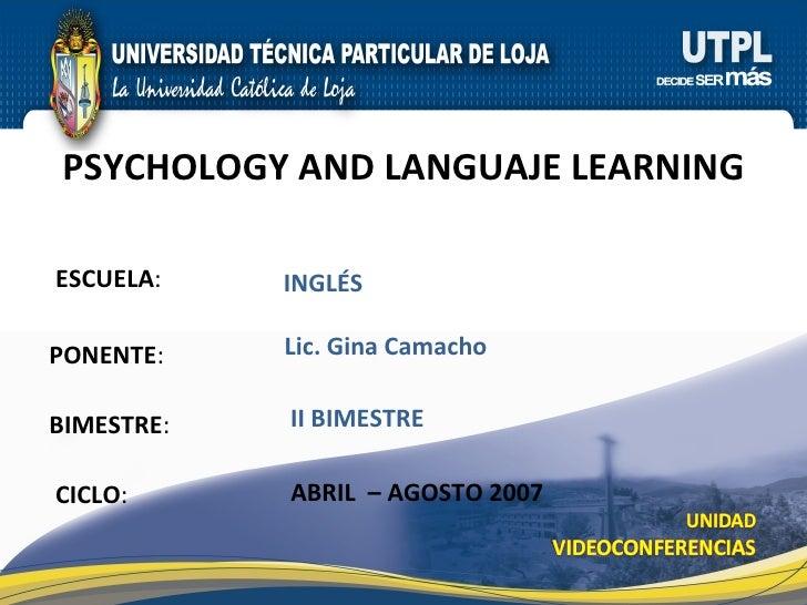 ESCUELA : PONENTE : BIMESTRE : PSYCHOLOGY AND LANGUAJE LEARNING CICLO : INGLÉS II BIMESTRE Lic. Gina Camacho ABRIL  – AGOS...