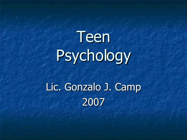 Teen Psychology Lic. Gonzalo J. Camp 2007