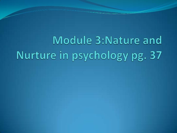 Module 3:Nature and Nurture in psychology pg. 37<br />