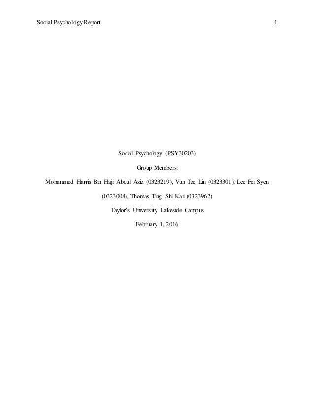 Social Psychology Report 1 Social Psychology (PSY30203) Group Members: Mohammed Harris Bin Haji Abdul Aziz (0323219), Vun ...