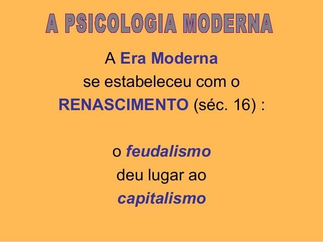 A Era Moderna se estabeleceu com o RENASCIMENTO (séc. 16) : o feudalismo deu lugar ao capitalismo