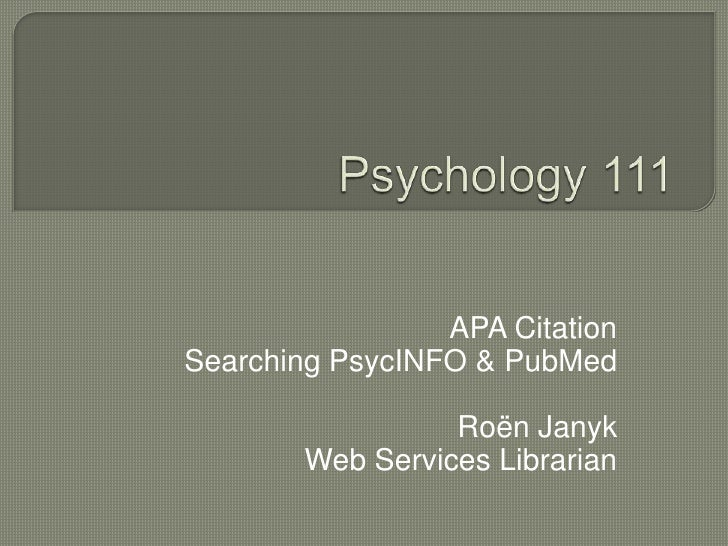 APA CitationSearching PsycINFO & PubMed                  Roën Janyk        Web Services Librarian