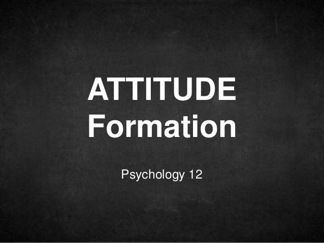 Psychology 12 ATTITUDE Formation