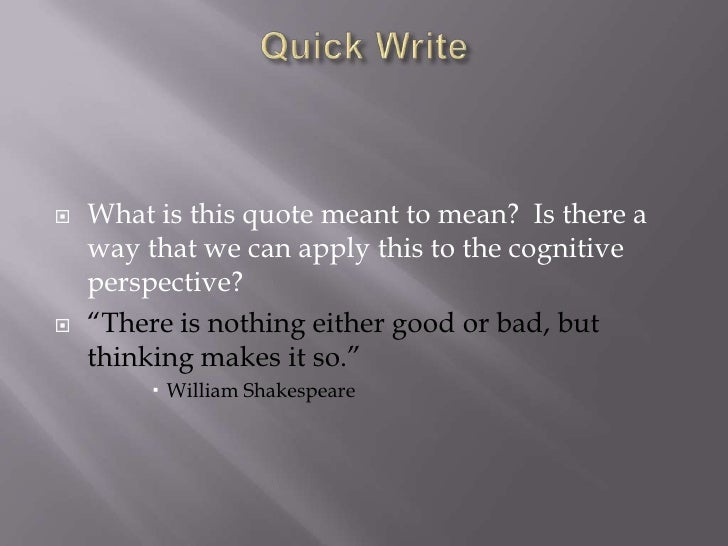 Quick Write<br />What is this quote meant to mean?  Is there a way that we can apply this to the cognitive perspective?<br...
