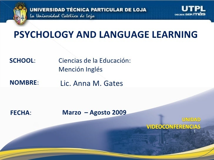 PSYCHOLOGY AND LANGUAGE LEARNING  SCHOOL:   Ciencias de la Educación:           Mención Inglés NOMBRE:   Lic. Anna M. Gate...