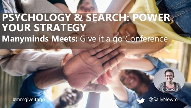 @SallyNewm Manyminds Meets: Give it a go Conference PSYCHOLOGY & SEARCH: POWER YOUR STRATEGY #mmgiveitago