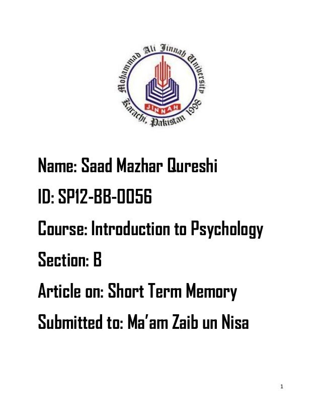 1Name: Saad Mazhar QureshiID: SP12-BB-0056Course: Introduction to PsychologySection: BArticle on: Short Term MemorySubmitt...