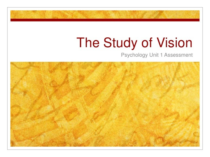 The Study of Vision       Psychology Unit 1 Assessment