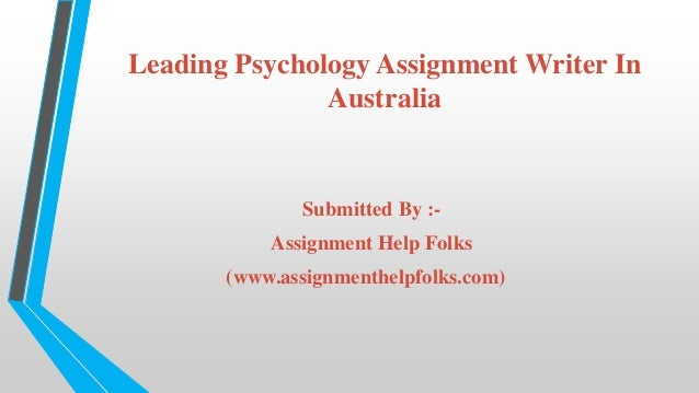 Leading Psychology Assignment Writer In Australia Submitted By :- Assignment Help Folks (www.assignmenthelpfolks.com)