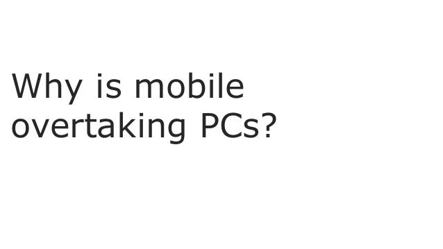 Why is mobile overtaking PCs?