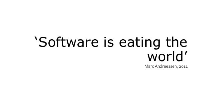 'Software is eating the world'Marc Andreessen, 2011