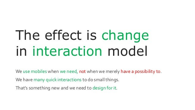 The effect is change in interaction model We use mobiles when we need, not when we merely have a possibility to. We have m...