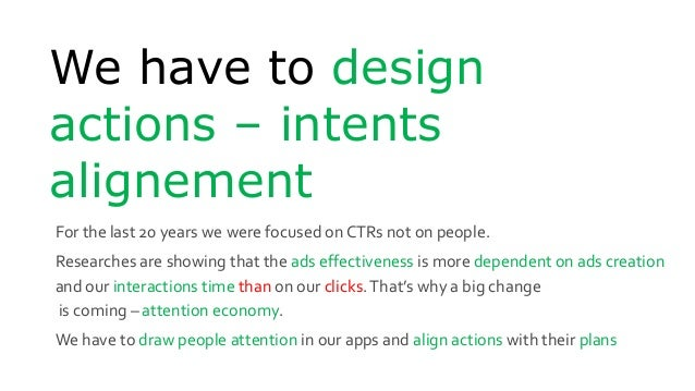 We have to design actions – intents alignement For the last 20 years we were focused on CTRs not on people. Researches are...