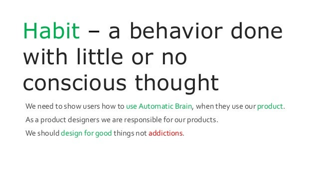 Habit – a behavior done with little or no conscious thought We need to show users how to use Automatic Brain, when they us...