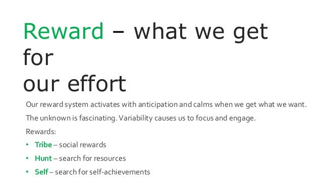 Reward – what we get for our effort Our reward system activates with anticipation and calms when we get what we want. The ...