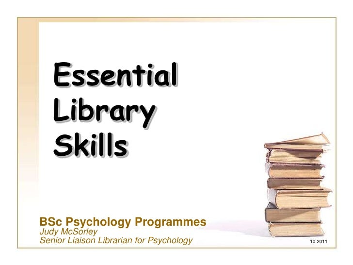 Essential Library Skills<br />BSc Psychology Programmes<br />Judy McSorley  <br />Senior Liaison Librarian for Psychology ...
