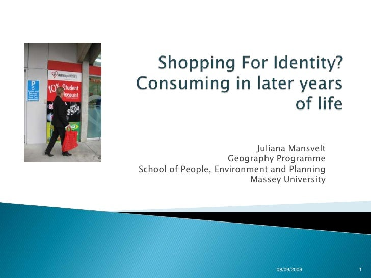Shopping For Identity?Consuming in later years of life<br />Juliana Mansvelt<br />Geography Programme<br />School of Peopl...