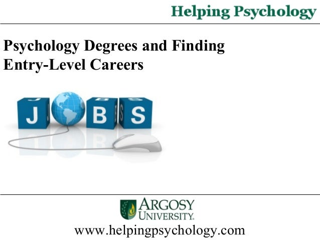 www.helpingpsychology.com Psychology Degrees and Finding Entry-Level Careers