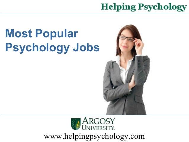 www.helpingpsychology.com Most Popular Psychology Jobs