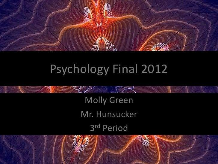 Psychology Final 2012     Molly Green     Mr. Hunsucker      3rd Period