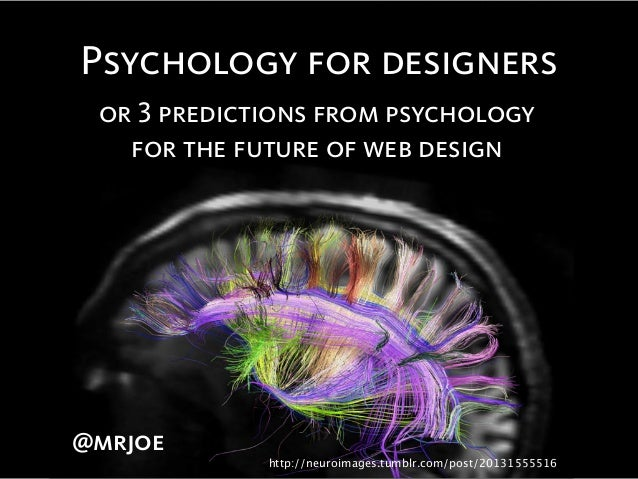 @mrjoe or 3 predictions from psychology for the future of web design @mrjoe http://neuroimages.tumblr.com/post/20131555516...