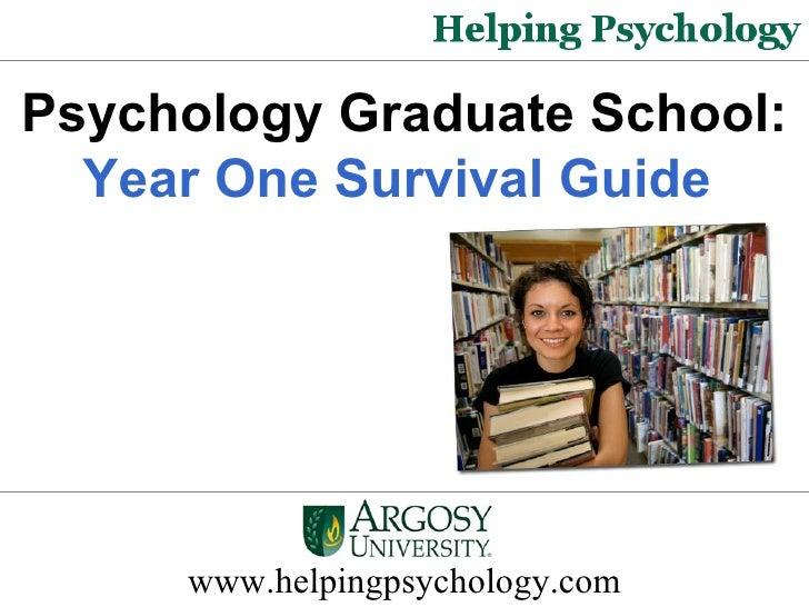 www.helpingpsychology.com Psychology Graduate School:  Year One Survival Guide