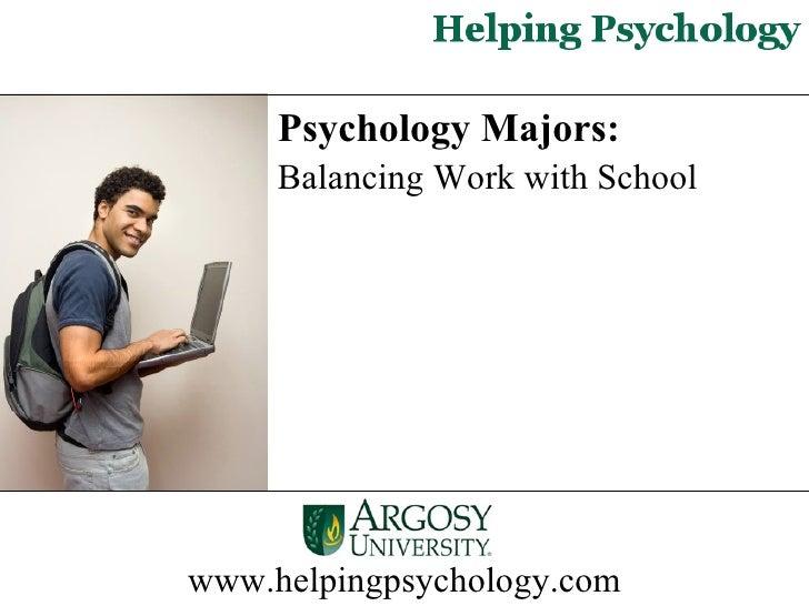 Psychology Majors:  Balancing Work with School   www.helpingpsychology.com