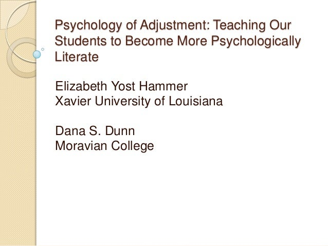 Psychology of Adjustment: Teaching OurStudents to Become More PsychologicallyLiterateElizabeth Yost HammerXavier Universit...