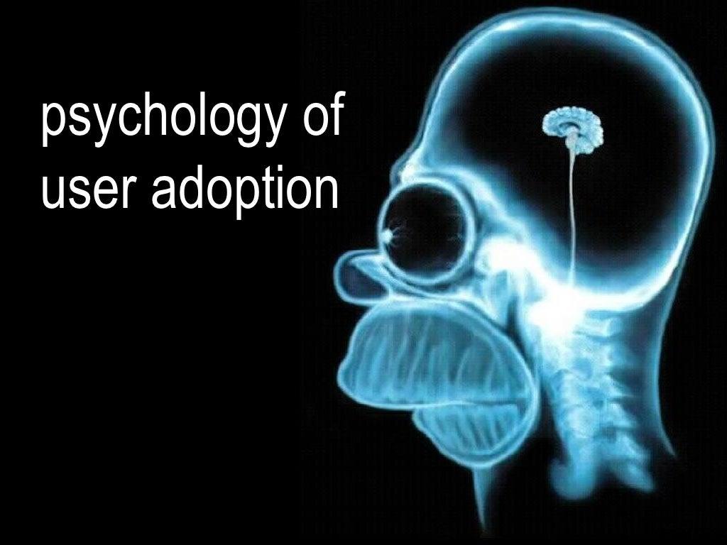 Psychology of user adoption