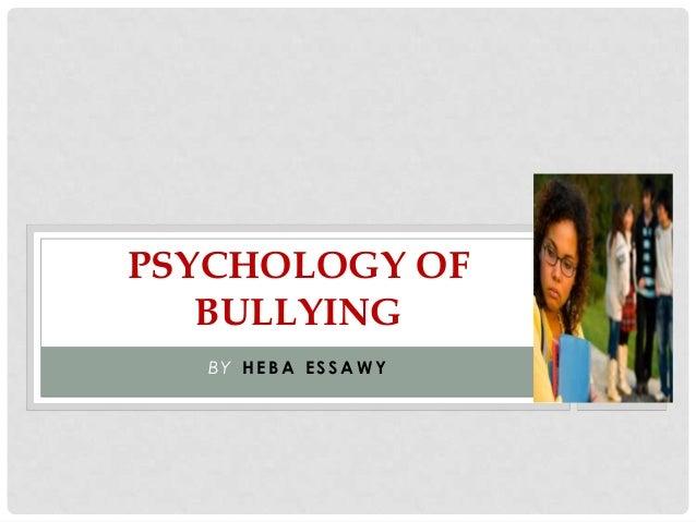 PSYCHOLOGY OF BULLYING BY HEBA ESSAWY