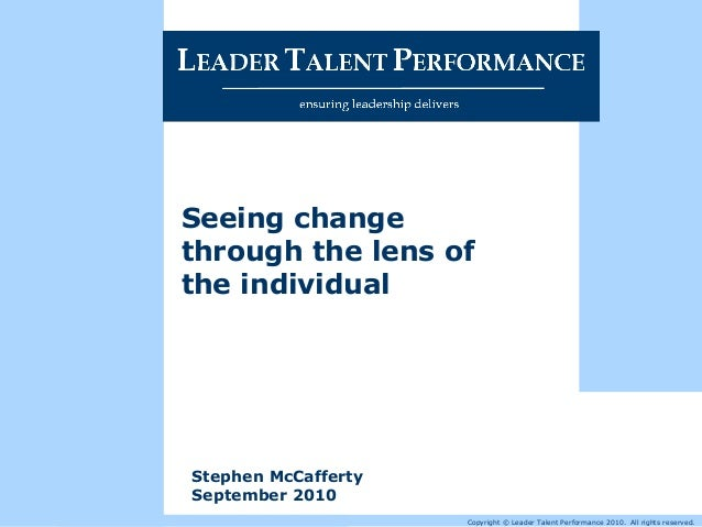 Copyright © Leader Talent Performance 2010. All rights reserved. Stephen McCafferty September 2010 Seeing change through t...