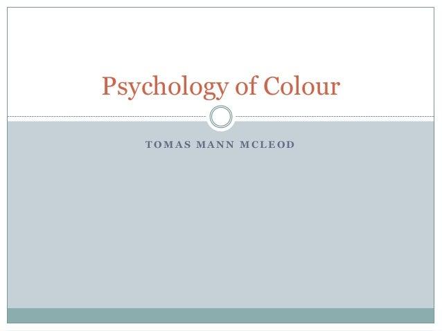 Psychology of Colour TOMAS MANN MCLEOD