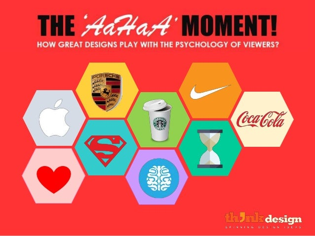 THE MOMENT!HOW GREAT DESIGNS PLAY WITH THE PSYCHOLOGY OF VIEWERS? 'AaHaA'