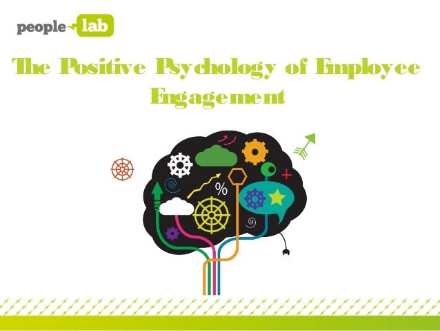 T P he ositive Psychology of Employee           Engagement