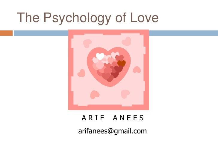 The Psychology of Love               ARIF    ANEES          arifanees@gmail.com