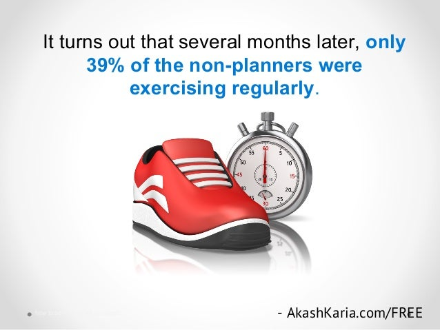 It turns out that several months later, only 39% of the non-planners were exercising regularly. - AkashKaria.com/FREEhow t...