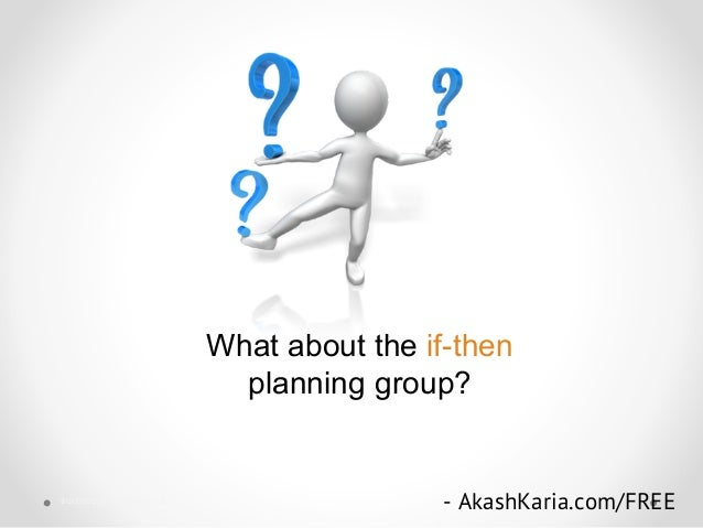 What about the if-then planning group? - AkashKaria.com/FREEsuccessful business tips