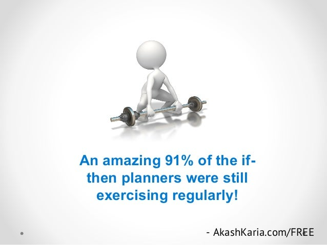 An amazing 91% of the if- then planners were still exercising regularly! - AkashKaria.com/FREE