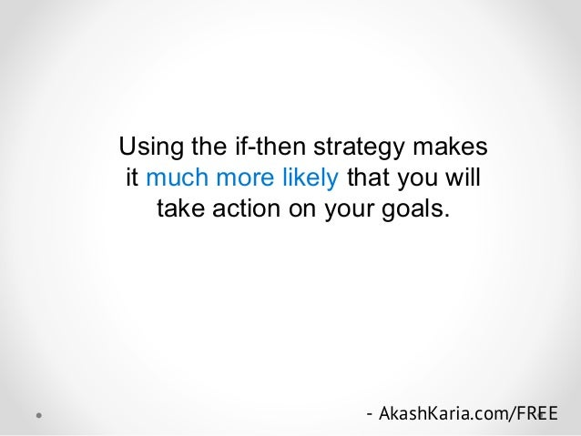 Using the if-then strategy makes it much more likely that you will take action on your goals. - AkashKaria.com/FREE