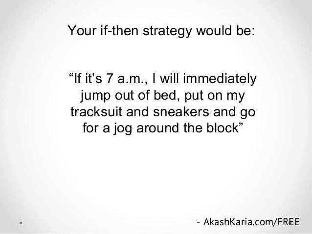 """Your if-then strategy would be: """"If it's 7 a.m., I will immediately jump out of bed, put on my tracksuit and sneakers and ..."""