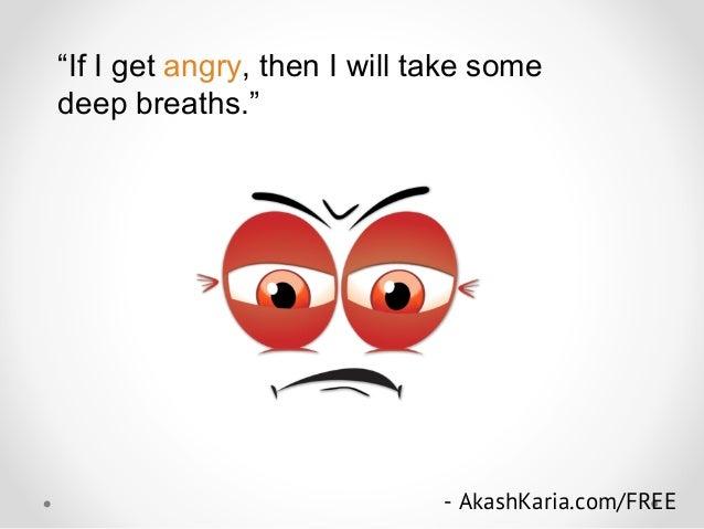 """If I get angry, then I will take some deep breaths."" - AkashKaria.com/FREE"