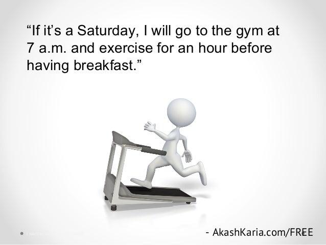 """""""If it's a Saturday, I will go to the gym at 7 a.m. and exercise for an hour before having breakfast."""" - AkashKaria.com/FR..."""
