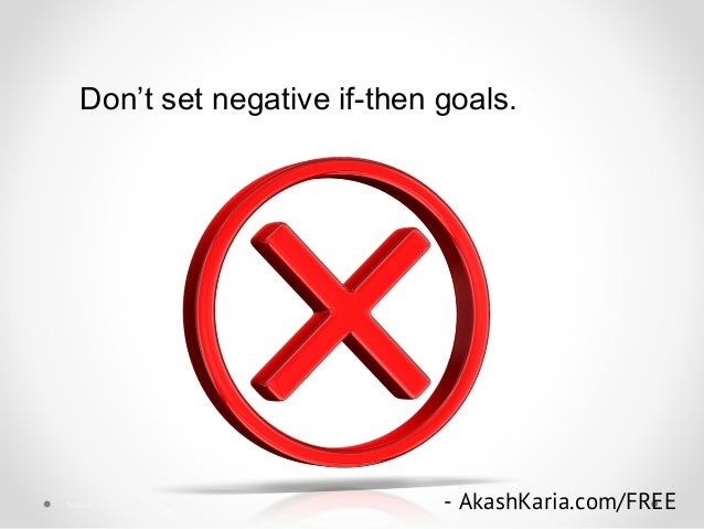Don't set negative if-then goals. - AkashKaria.com/FREEhow to be succeed in life