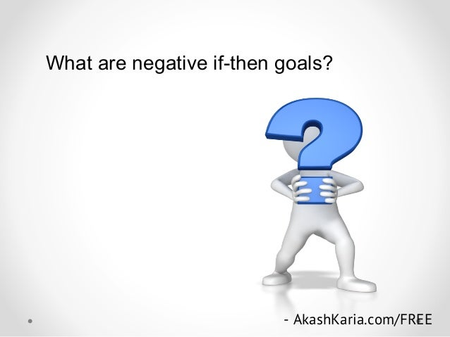What are negative if-then goals? - AkashKaria.com/FREE
