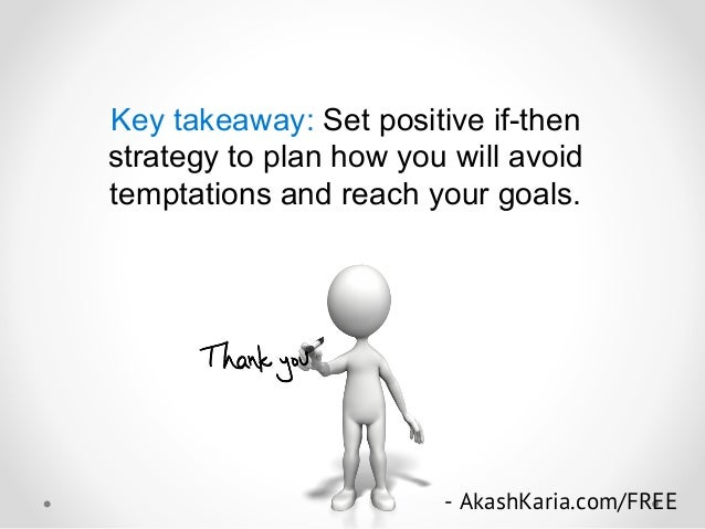 Key takeaway: Set positive if-then strategy to plan how you will avoid temptations and reach your goals. - AkashKaria.com/...