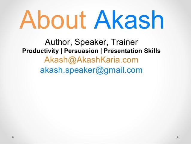 AkashAbout Author, Speaker, Trainer Productivity | Persuasion | Presentation Skills Akash@AkashKaria.com akash.speaker@gma...